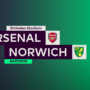 Official Highlights: Arsenal 4-0 Norwich City – Gunners Move To Seventh After Rout